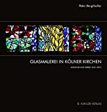 Glasmalerei in Kölner Kirchen: Künstler und Werke 1945–2012