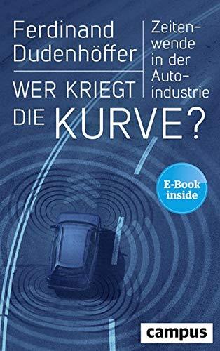 Wer kriegt die Kurve?: Zeitenwende in der Autoindustrie, plus E-Book inside (ePub, mobi oder pdf)