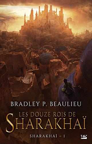 Les Douze Rois de Sharakhaï par Bradley P. Beaulieu