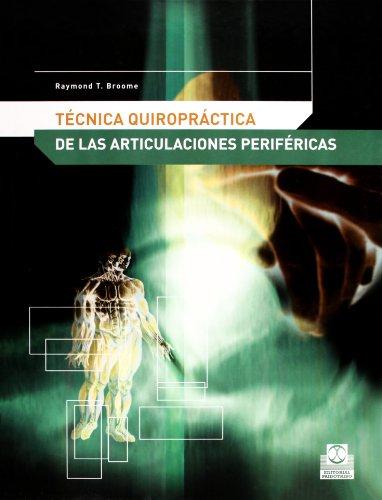 Tecnica Quiropractica de Articulaciónes Perifericas (Medicina) por Raymond T. Broome
