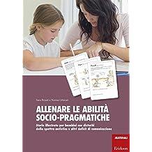 Allenare le abilità socio pragmatiche. Storie illustrate per bambini con disturbi dello spettro autistico e altri deficit di comunicazione