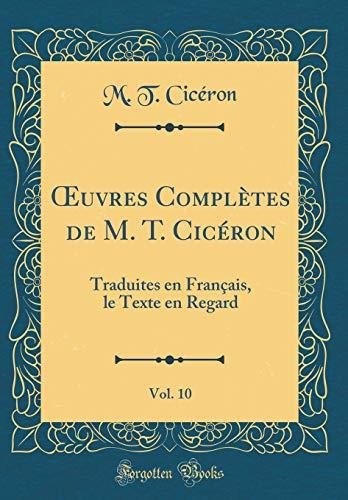 Oeuvres Complètes de M. T. Cicéron, Vol. 10: Traduites En Français, Le Texte En Regard (Classic Reprint) par Marcus Tullius Cicero