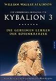 Kybalion 3 - Die geheimen Lehren der Rosenkreuzer: Die verlorenen Manuskripte