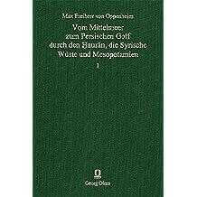 Vom Mittelmeer zum Persischen Golf durch den Hauran, die Syrische Wüste und Mesopotamien (Documenta Arabica, Teil 1: Reiseliteratur)