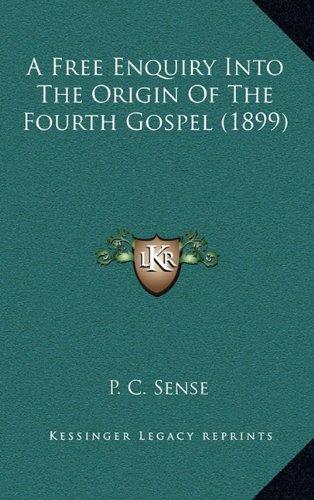 A Free Enquiry Into the Origin of the Fourth Gospel (1899)
