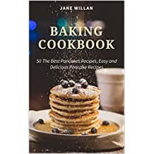 Baking Cookbook: 50 The Best Pancakes Recipes, Easy and Delicious Pancake Recipes (Baking Series) (English Edition)
