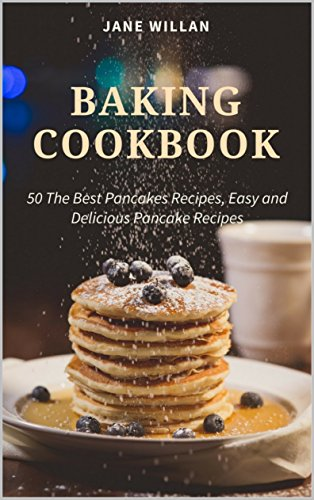 Baking Cookbook: 50 The Best Pancakes Recipes, Easy and ...
