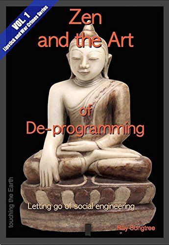 Zen and the Art of De-programming  (Vol.1, Lipstick and War Crimes Series): Letting Go of Social Engineering (English Edition) por Ray Songtree