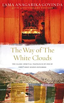 The Way Of The White Clouds: The Classic Spiritual Travelogue by One of Tibet's Best-known Explorers von [Govinda, Lama Anagarika]