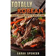 Totally Korean: Classic Korean Recipes to Make at Home (English Edition)