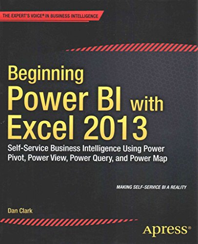 [(Beginning Power BI with Excel 2013 : Self-Service Business Intelligence Using Power Pivot, Power View, Power Query, and Power Map)] [By (author) Dan Clark] published on (September, 2014)