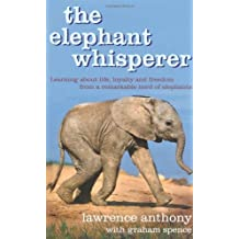 The Elephant Whisperer: Learning About Life, Loyalty and Freedom From a Remarkable Herd of Elephants by Lawrence Anthony (2009-06-05)