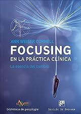 Focusing en la práctica clínica. La esencia del cambio (Biblioteca de Psicología)