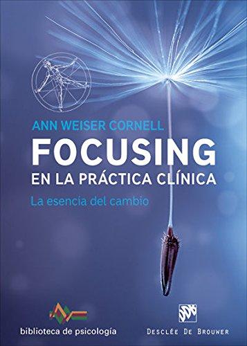 Focusing en la práctica clínica. La esencia del cambio (Biblioteca de Psicología) por Ann Weiser Cornell