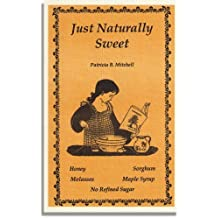 Just naturally sweet: Recipes utilizing honey, molasses, sorghum, and maple syrup, no refined sugar by Patricia B. Mitchell (1991-08-02)