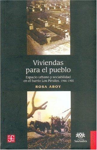 Viviendas para el pueblo/Houses for the Town: Espacio urbano y sociabilidad en el barrio Los Perales, 1946-1955 por Rosa Aboy