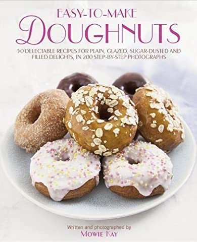 Easy-To-Make Doughnuts: 50 Delectable Recipes For Plain, Glazed, Sugar-dusted And Filled Delights, in 200 Step-by-step Photographs by Mowie Kay (2014-09-07)