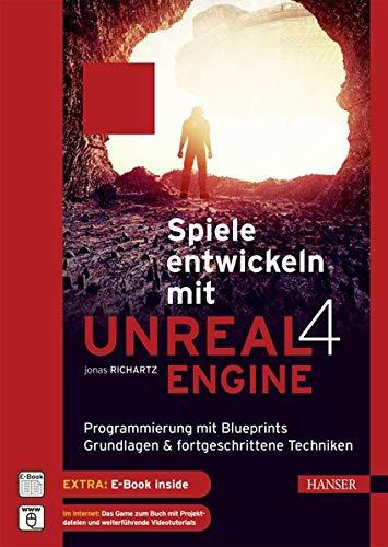 Spiele entwickeln mit Unreal Engine 4: Programmierung mit Blueprints. Grundlagen & fortgeschrittene Techniken
