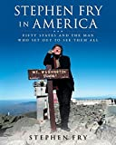 Stephen Fry in America: Fifty States and the Man Who Set Out to See Them All by Stephen Fry (2010-03-23) - Stephen Fry