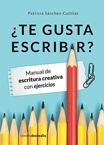 ¿Te gusta escribir? Manual de escritura creativa con ejercicios por Patricia Sánchez-Cutillas