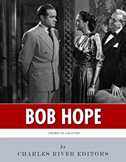 American Legends: The Life of Bob Hope by [Charles River Editors]