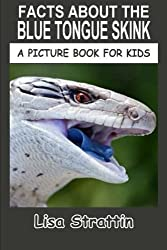 Facts About The Blue Tongue Skink: Volume 31 (A Picture Book For Kids) by Lisa Strattin (2016-05-16)