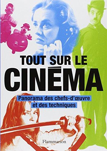 Tout sur le cinéma : Panorama des chefs-d'oeuvre et des techniques par Philip Kemp