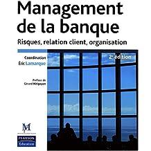 Management de la banque 2ème Ed. Risques, relation client et organisation
