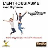 Retrouver l'enthousiasme avec l'hypnose (Séance d'hypnose pour retrouver l'enthousiasme)