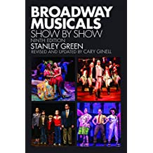 Broadway Musicals: Show by Show