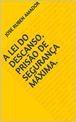 A lei do descanso.  Prisão de segurança máxima. (Portuguese Edition) por Jose Ruben Amador