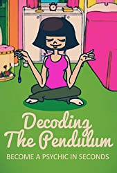Decoding The Pendulum: Become A Psychic In Seconds (English Edition)