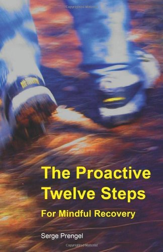 the-proactive-twelve-steps-for-mindful-recovery-by-serge-prengel-2010-12-06