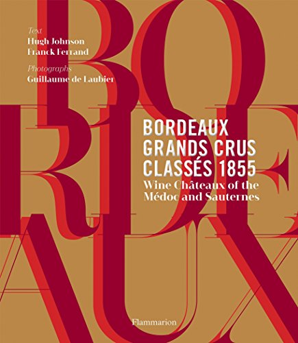 Bordeaux grands crus classes 1855: wine chateaux of the medoc and sauternes