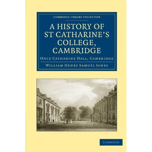 A History of St Catharine's College, Cambridge: Once Catharine Hall, Cambridge (Cambridge Library Collection - Cambridge) by William Henry Samuel Jones (2010-01-01)