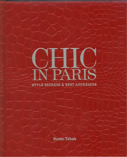 Chic in Paris: Style Secrets & Best Addresses: Style Secrets and Best Addresses
