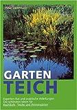 Der Gartenteich. Mehr Freude an Zierteich, Naturteich und Bachlauf. Experten-Rat fürs Anlegen, Pflegen und Überwintern. Mit Pflanzen, Fischen und anderen Teichtieren