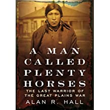 A Man Called Plenty Horses: The Last Warrior of the Great Plains War