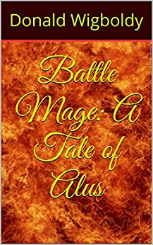 Battle Mage: A Tale of Alus (The High King: A Tale of Alus Book 3) by [Wigboldy, Donald]