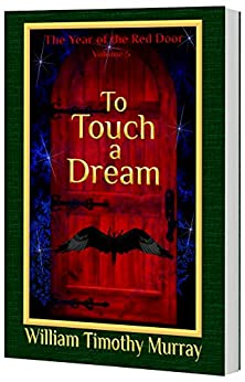 To Touch a Dream: Volume 5 of The Year of the Red Door by [Murray, William Timothy]