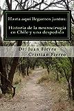 Hasta aqui llegamos juntos: Historia de la neurocirugia en Chile y una despedida