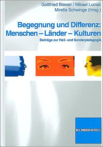 Begegnung und Differenz: Menschen - Länder - Kulturen: Beiträge zur Heil- und Sonderpädagogik