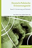 Deutsch-Polnische Erinnerungsorte. Band 5: Erinnerung auf Polnisch - Peter Oliver Loew, Robert Traba