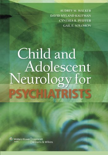 Child and Adolescent Neurology for Psychiatrists by Audrey M. Walker (2008-09-01)