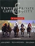 Venture Capital and Private Equity: A Casebook - Josh Lerner, Felda Hardymon, Ann Leamon