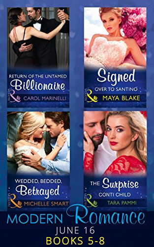 Modern Romance June 2016 Books 5-8: Return of the Untamed Billionaire / Signed Over to Santino / Wedded, Bedded, Betrayed / The Surprise Conti Child (Mills & Boon e-Book Collections)