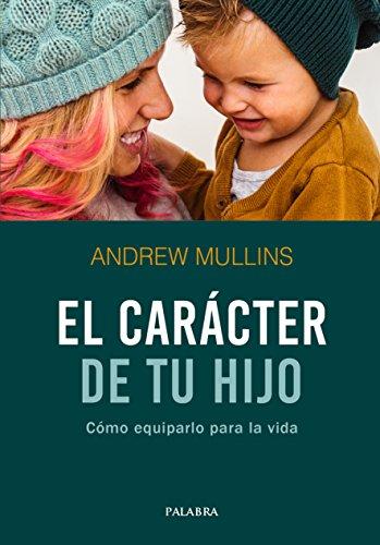 El carácter de tu hijo (Hacer Familia nº 101) por Andrew Mullins