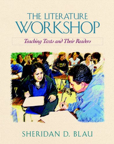The Literature Workshop: Teaching Texts and Their Readers: Rethinking the Classic Problems of Instruction