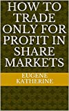 #4: How to trade only for profit in Share Markets