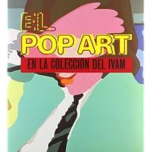 El pop art en la coleccion del IVAM / Pop Art In The Collection Of IVAM